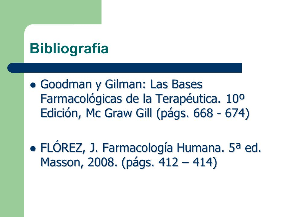Bibliografía Goodman y Gilman: Las Bases Farmacológicas de la Terapéutica. 10º Edición, Mc Graw Gill (págs. 668 - 674)