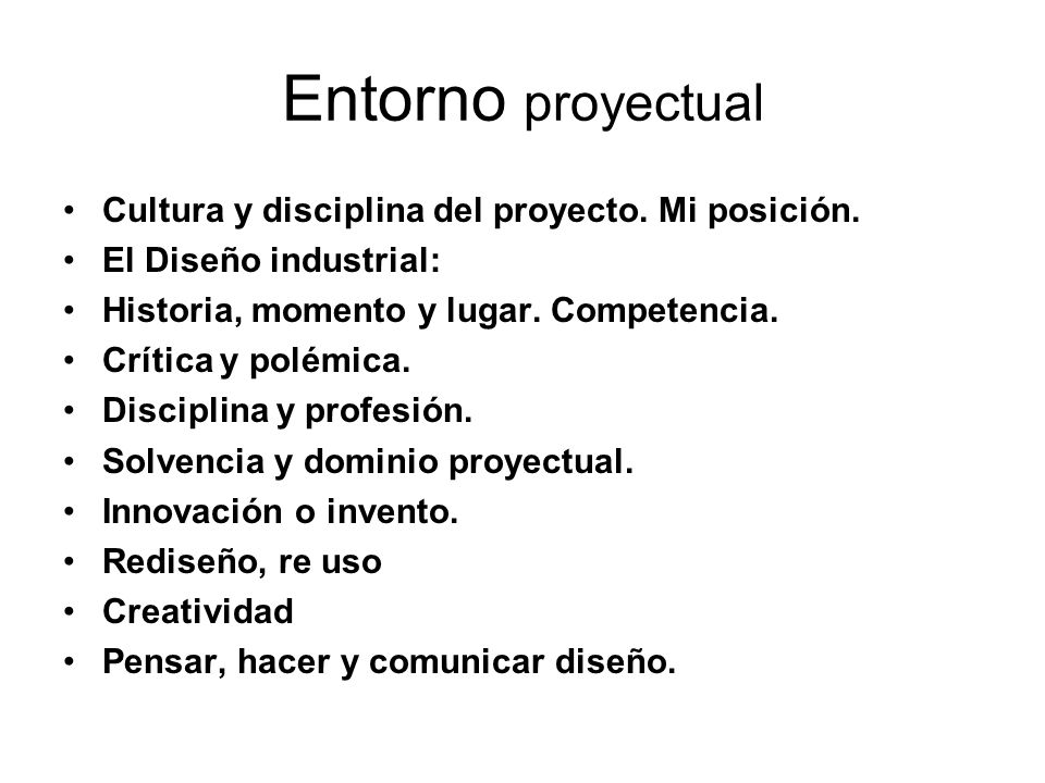 Entorno proyectual Cultura y disciplina del proyecto. Mi posición.