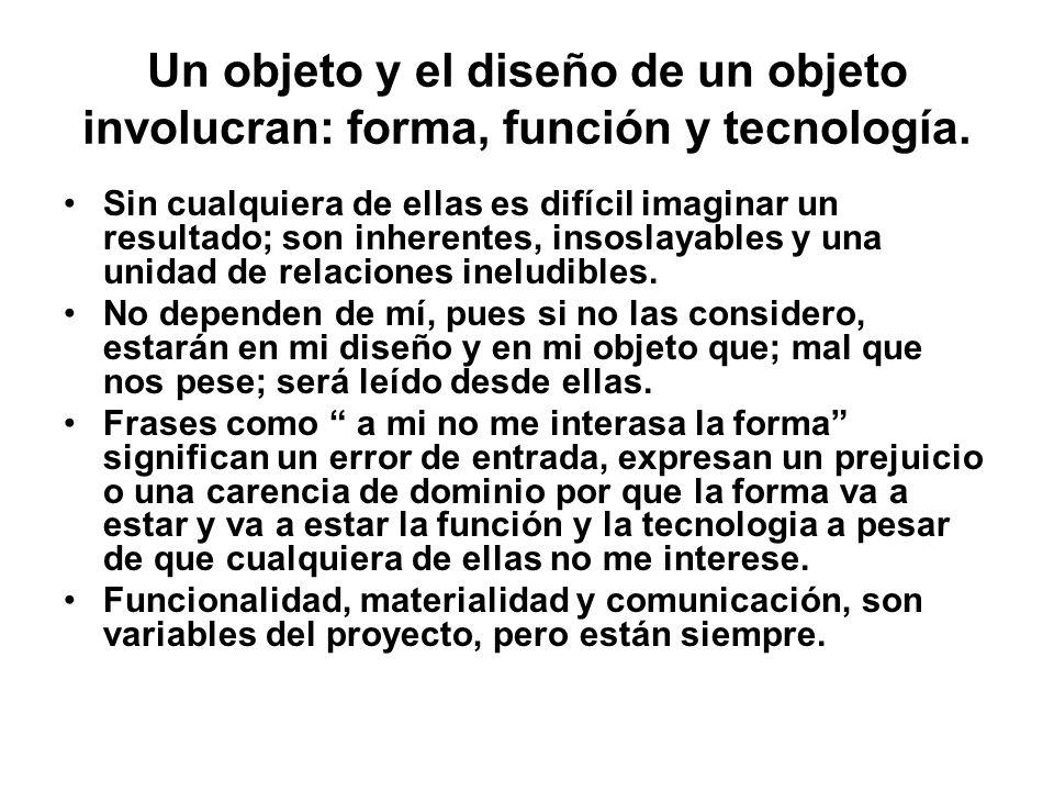 Un objeto y el diseño de un objeto involucran: forma, función y tecnología.