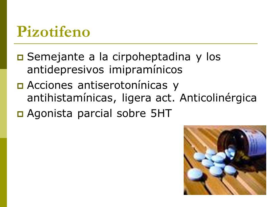 Pizotifeno Semejante a la cirpoheptadina y los antidepresivos imipramínicos.