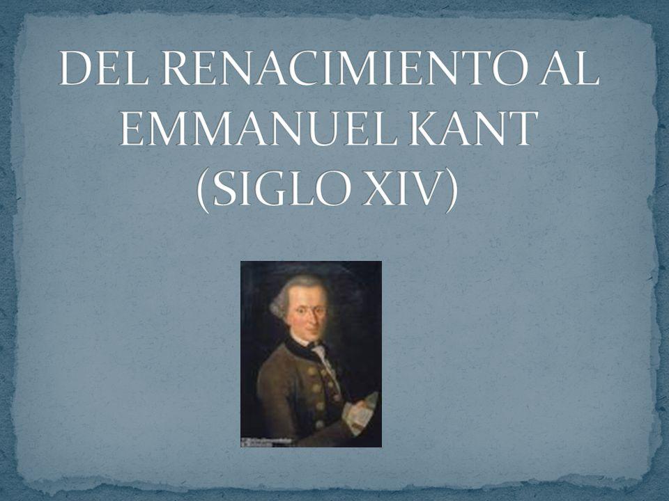 DEL RENACIMIENTO AL EMMANUEL KANT (SIGLO XIV)