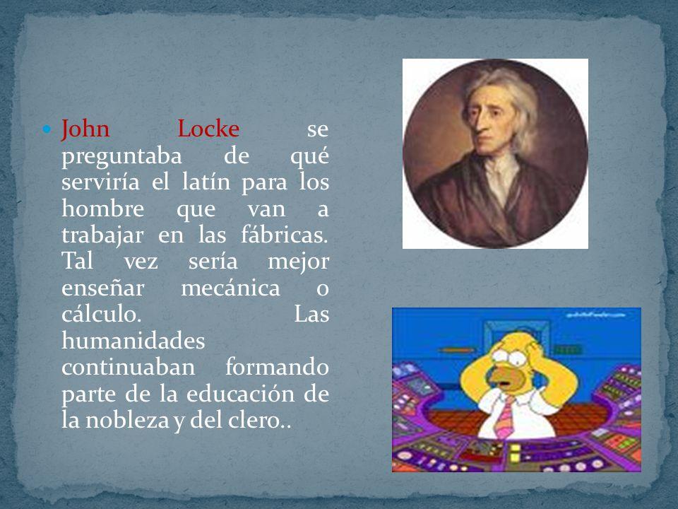 John Locke se preguntaba de qué serviría el latín para los hombre que van a trabajar en las fábricas.