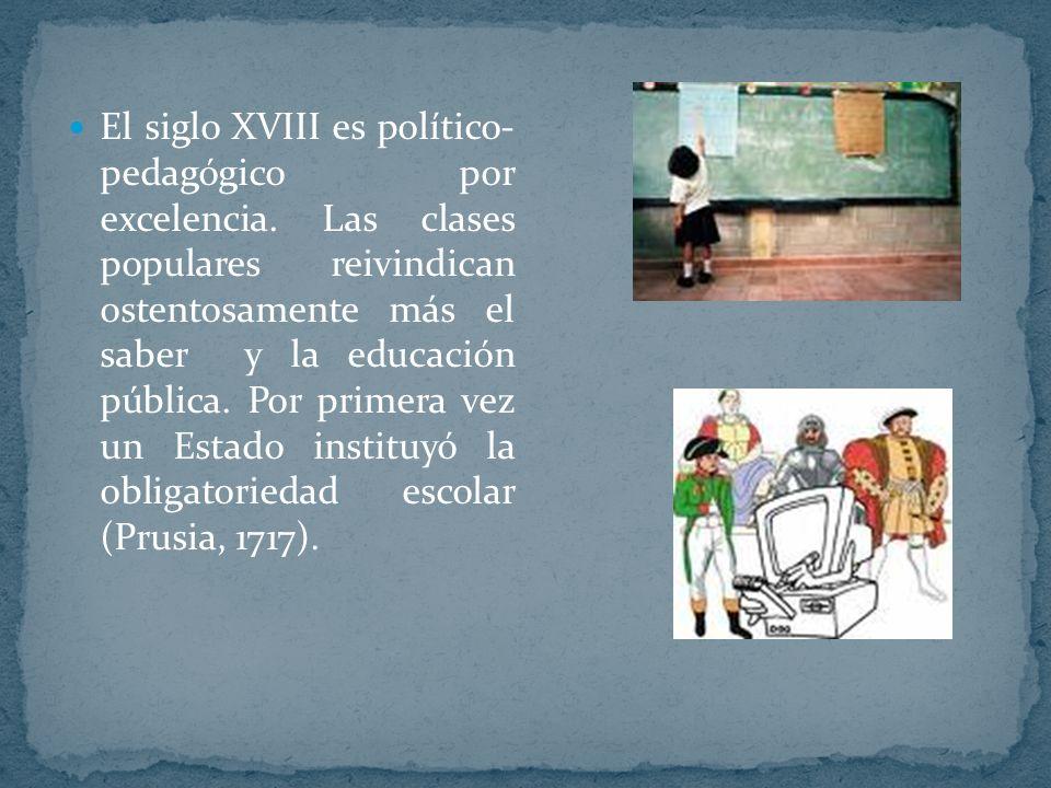 El siglo XVIII es político- pedagógico por excelencia