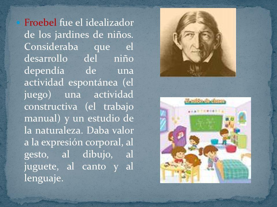 Froebel fue el idealizador de los jardines de niños