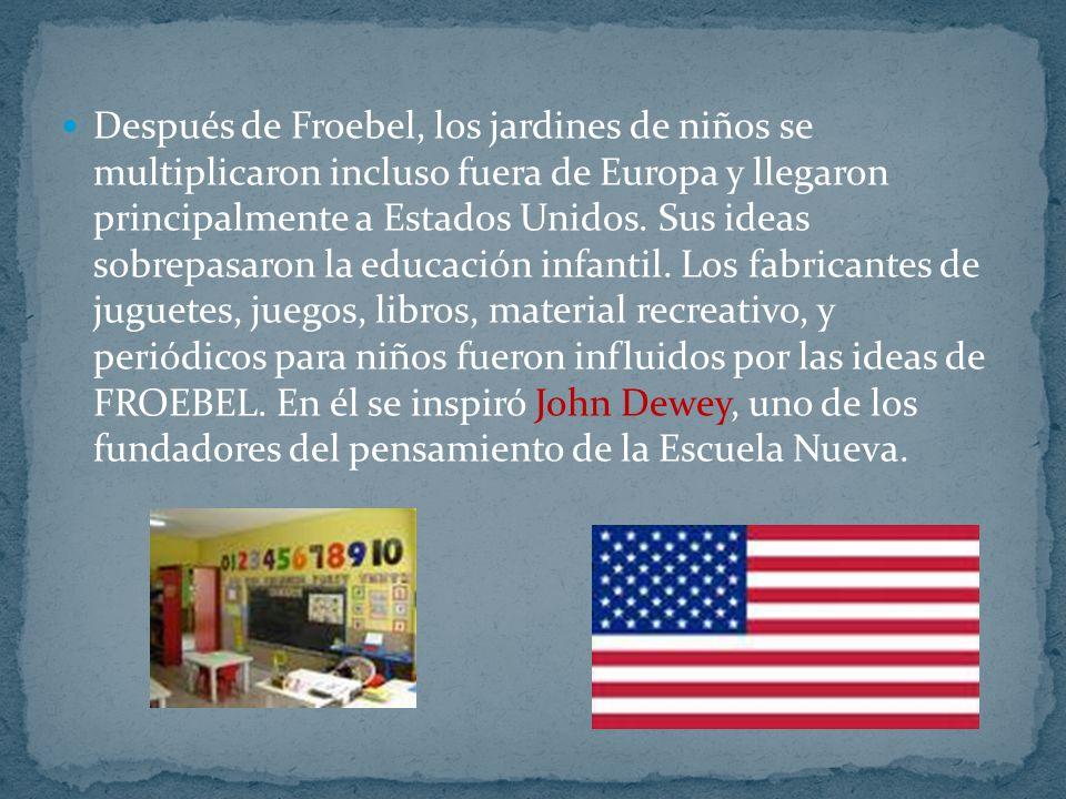 Después de Froebel, los jardines de niños se multiplicaron incluso fuera de Europa y llegaron principalmente a Estados Unidos.