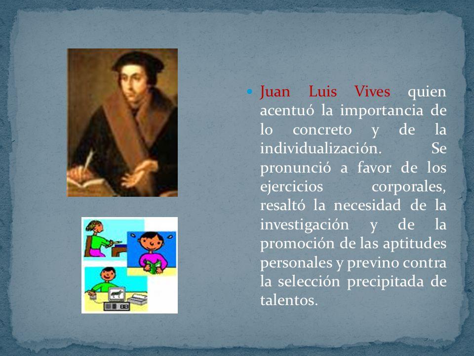Juan Luis Vives quien acentuó la importancia de lo concreto y de la individualización.