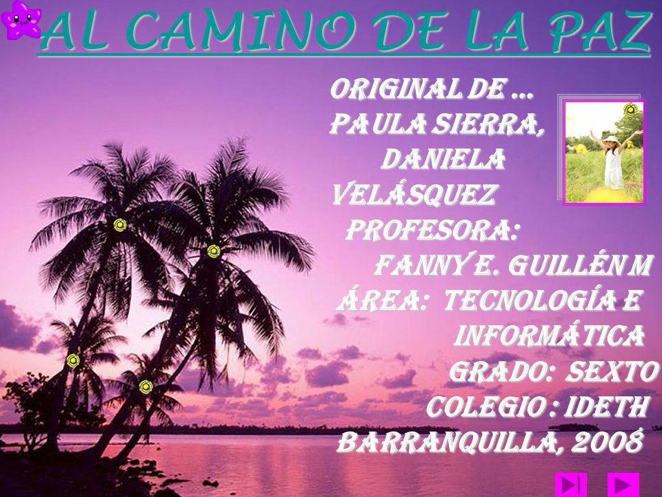 AL CAMINO DE LA PAZ Original de … PAULA SIERRA, DANIELA Velásquez
