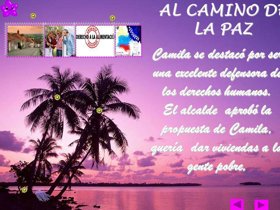 AL CAMINO DE LA PAZ Camila se destacó por ser una excelente defensora de los derechos humanos.