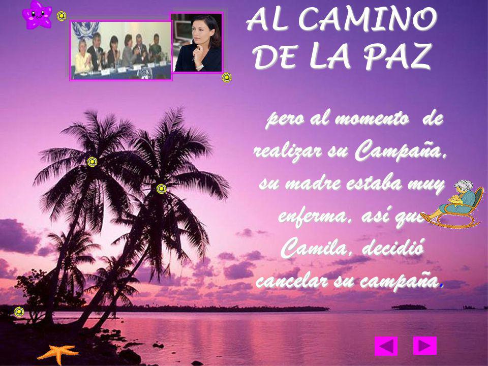 AL CAMINO DE LA PAZ pero al momento de realizar su Campaña, su madre estaba muy enferma, así que Camila, decidió cancelar su campaña.
