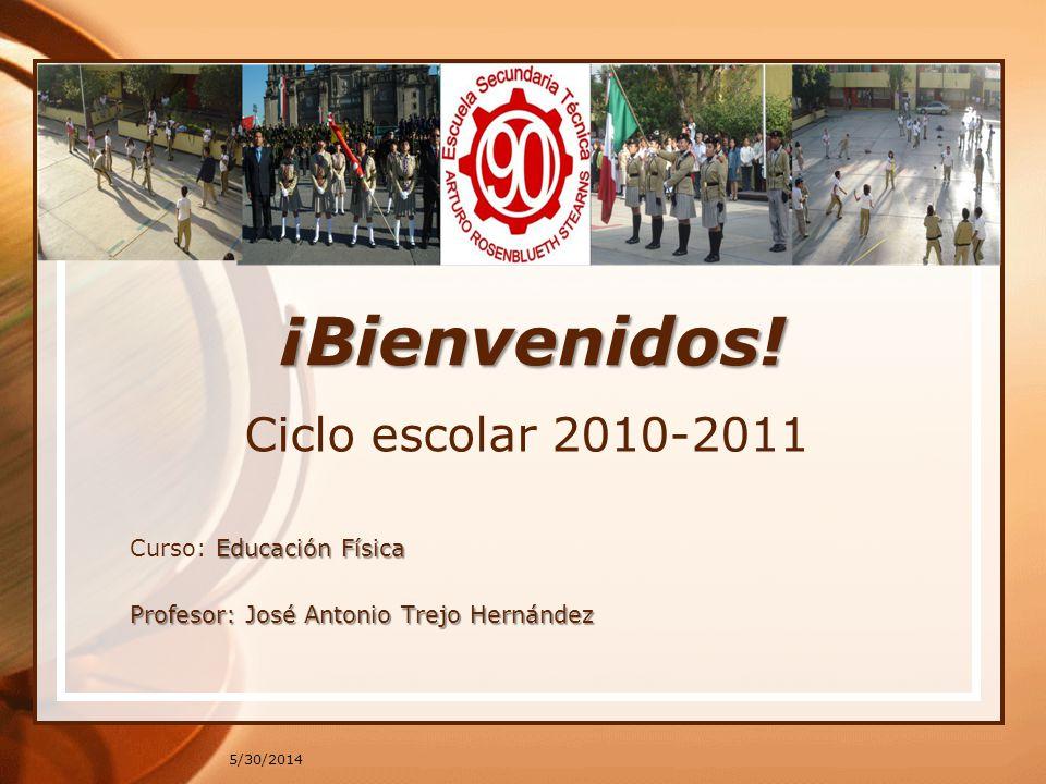 ¡Bienvenidos! Ciclo escolar 2010-2011 Curso: Educación Física
