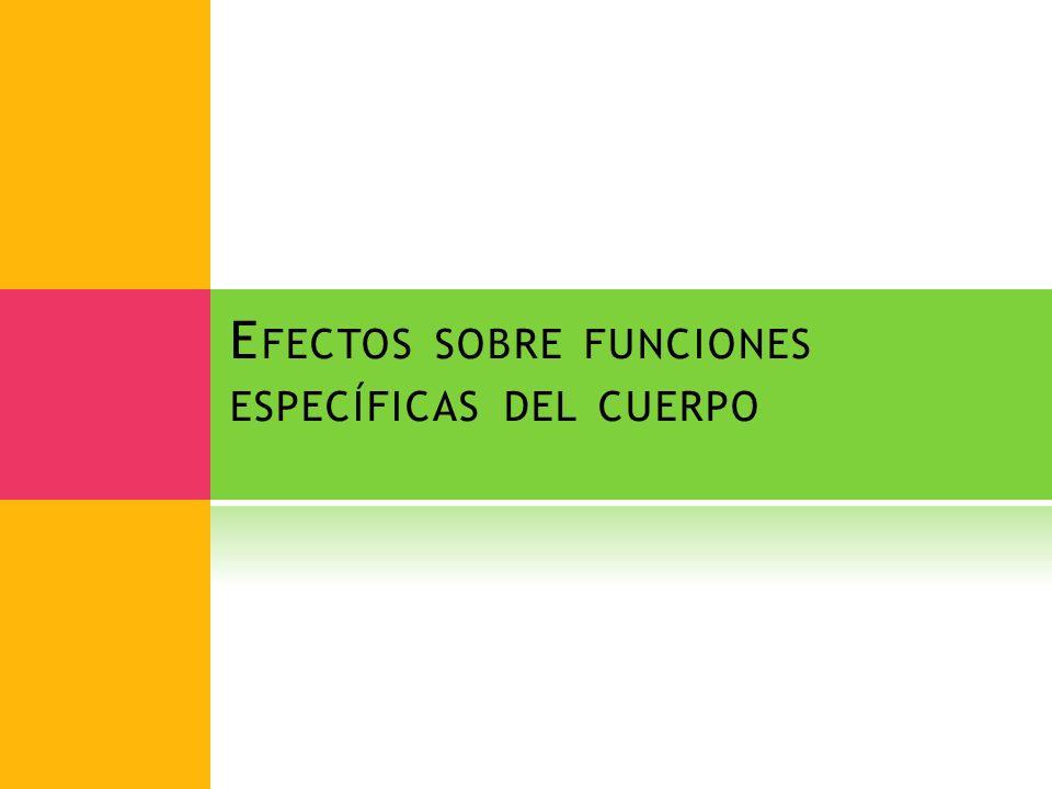 Efectos sobre funciones específicas del cuerpo