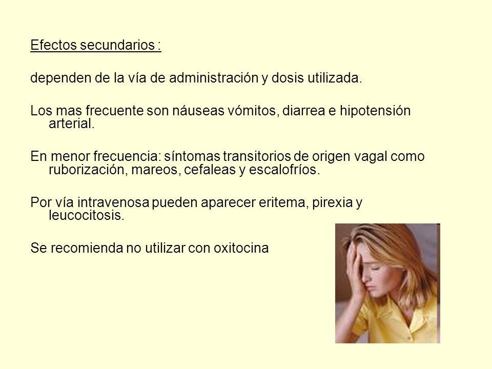 Efectos secundarios : dependen de la vía de administración y dosis utilizada. Los mas frecuente son náuseas vómitos, diarrea e hipotensión arterial.