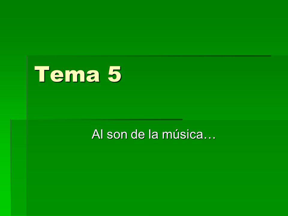Tema 5 Al son de la música…