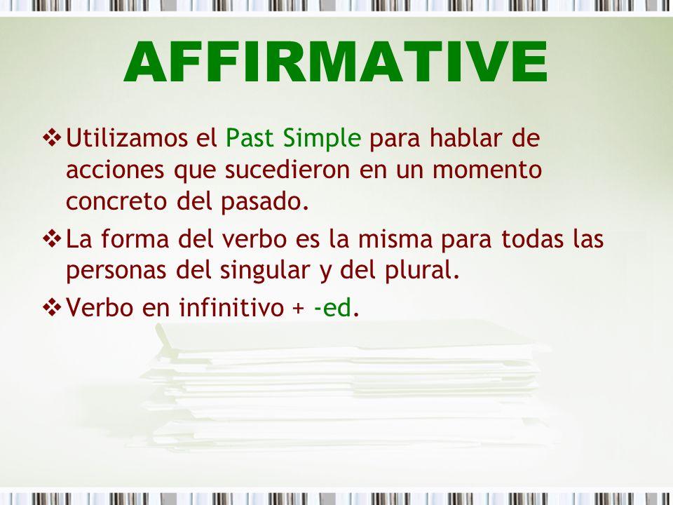 AFFIRMATIVEUtilizamos el Past Simple para hablar de acciones que sucedieron en un momento concreto del pasado.