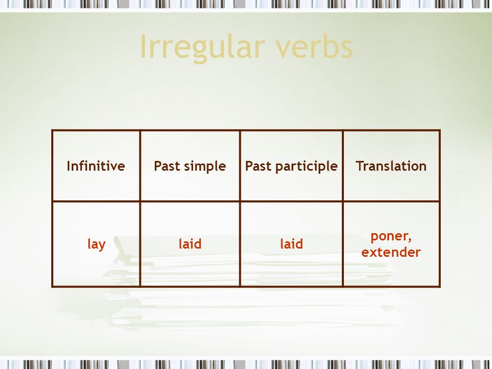 Irregular verbs Infinitive Past simple Past participle Translation lay