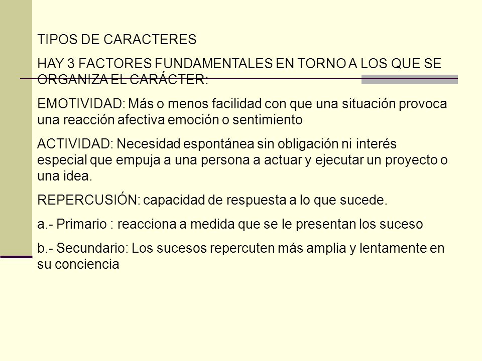 TIPOS DE CARACTERES HAY 3 FACTORES FUNDAMENTALES EN TORNO A LOS QUE SE ORGANIZA EL CARÁCTER: