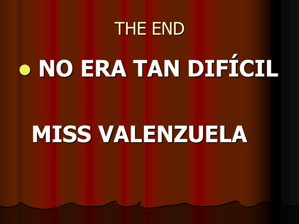 THE END NO ERA TAN DIFÍCIL MISS VALENZUELA