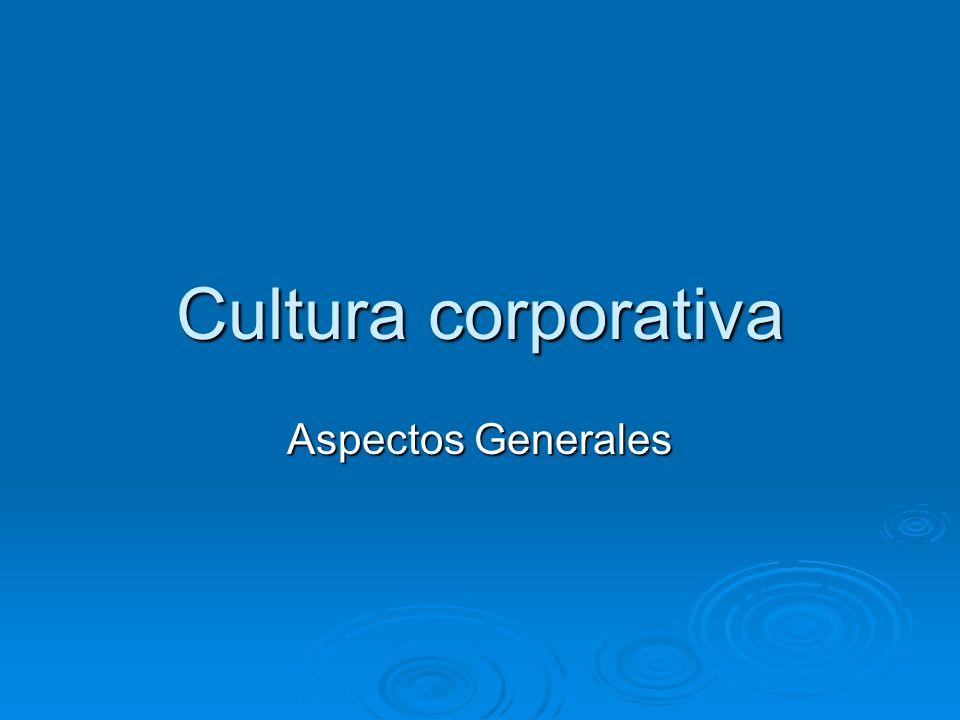 Cultura corporativa Aspectos Generales