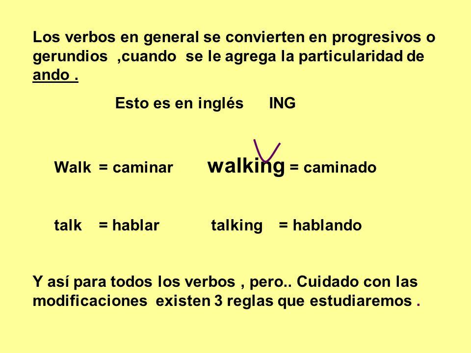 Los verbos en general se convierten en progresivos o gerundios ,cuando se le agrega la particularidad de ando .