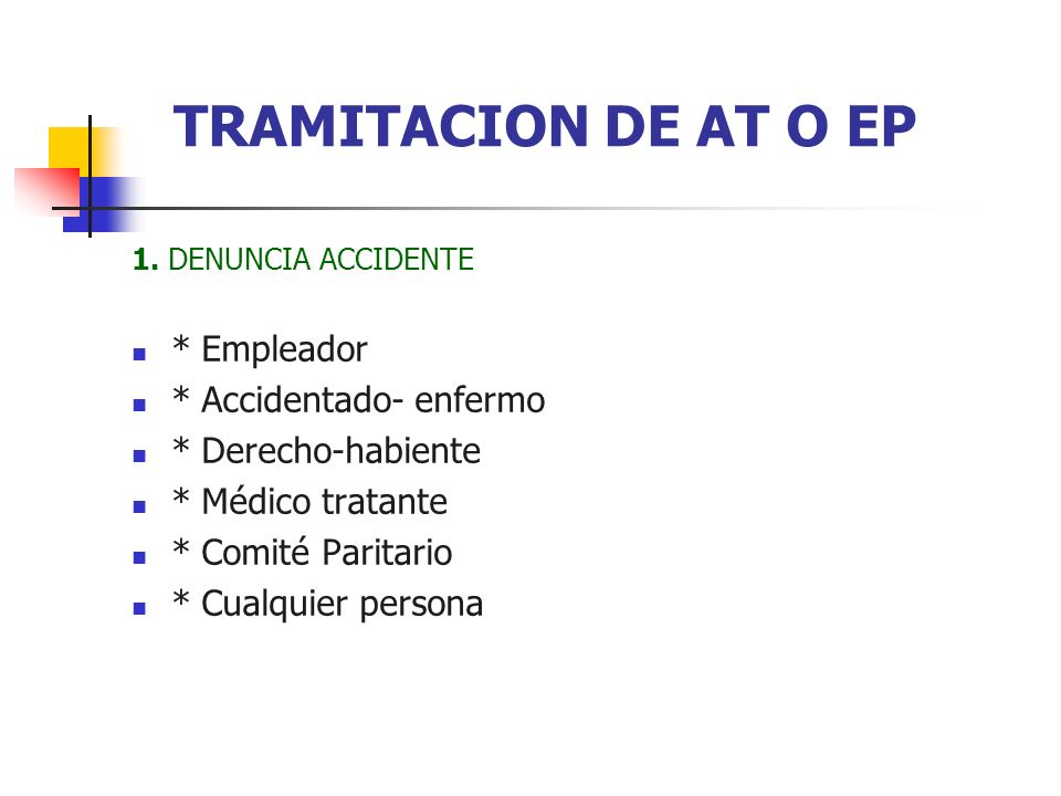 TRAMITACION DE AT O EP * Empleador * Accidentado- enfermo