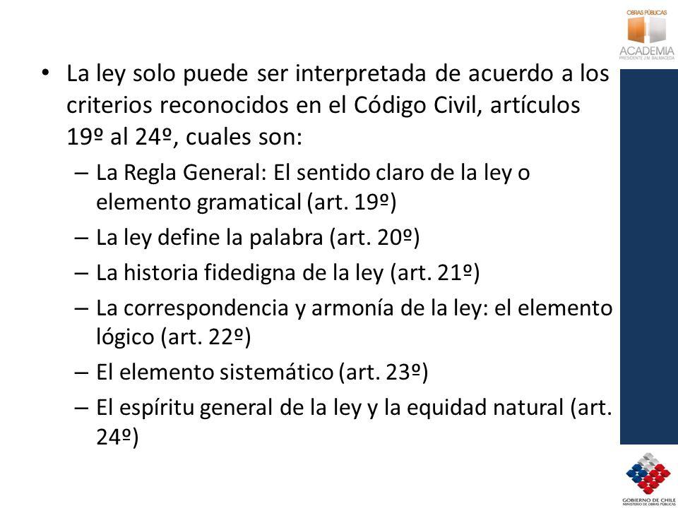 La ley solo puede ser interpretada de acuerdo a los criterios reconocidos en el Código Civil, artículos 19º al 24º, cuales son: