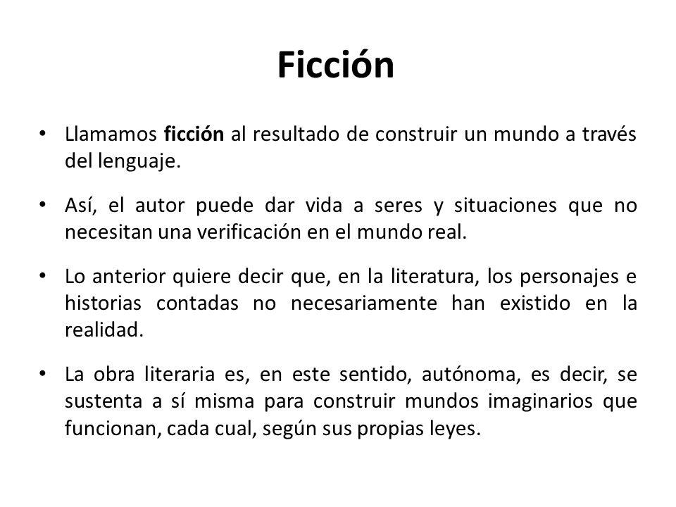 Ficción Llamamos ficción al resultado de construir un mundo a través del lenguaje.
