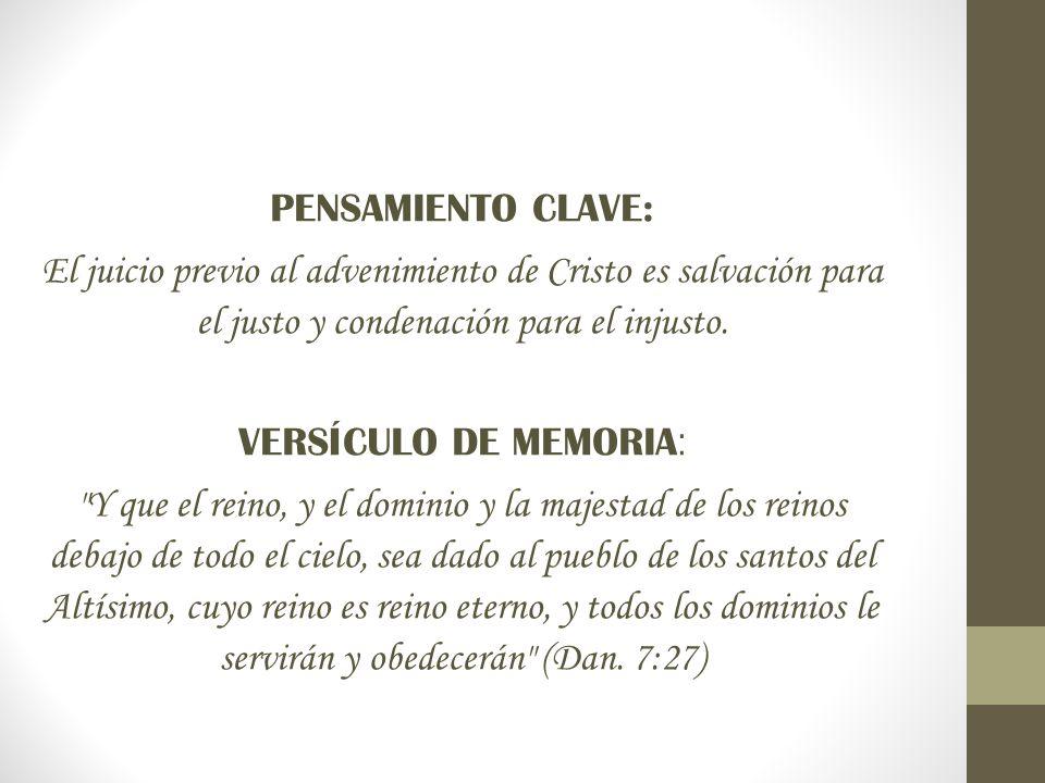 PENSAMIENTO CLAVE: El juicio previo al advenimiento de Cristo es salvación para el justo y condenación para el injusto.