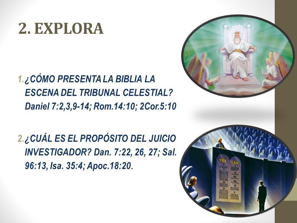 2. EXPLORA ¿CÓMO PRESENTA LA BIBLIA LA ESCENA DEL TRIBUNAL CELESTIAL Daniel 7:2,3,9-14; Rom.14:10; 2Cor.5:10.