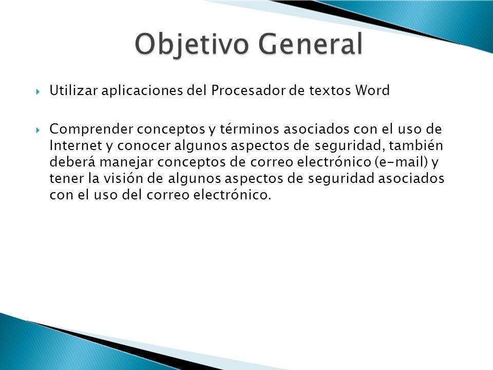 Objetivo General Utilizar aplicaciones del Procesador de textos Word