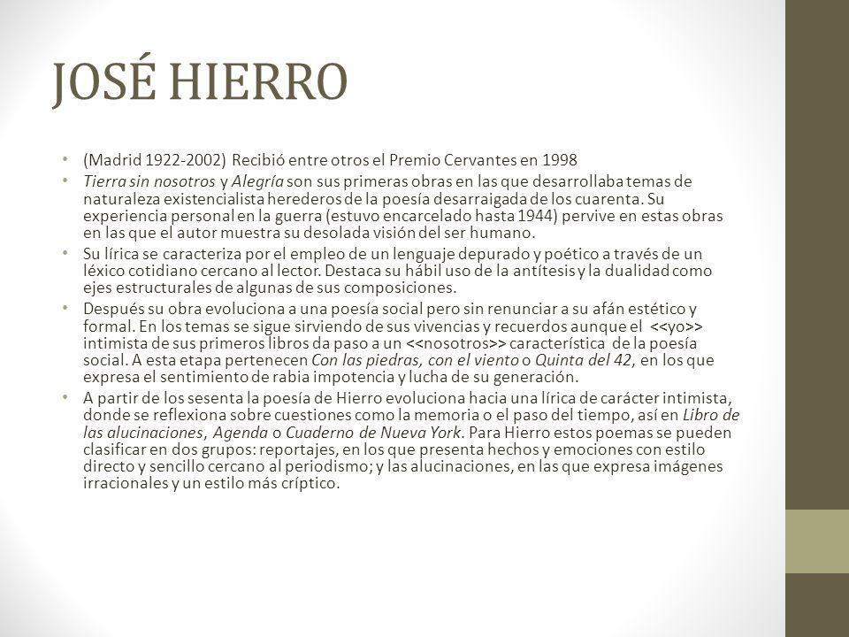 JOSÉ HIERRO (Madrid 1922-2002) Recibió entre otros el Premio Cervantes en 1998.