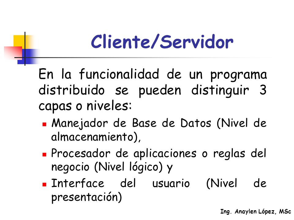 Cliente/Servidor En la funcionalidad de un programa distribuido se pueden distinguir 3 capas o niveles: