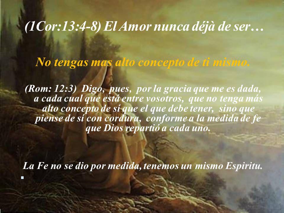 (1Cor:13:4-8) El Amor nunca déjà de ser…