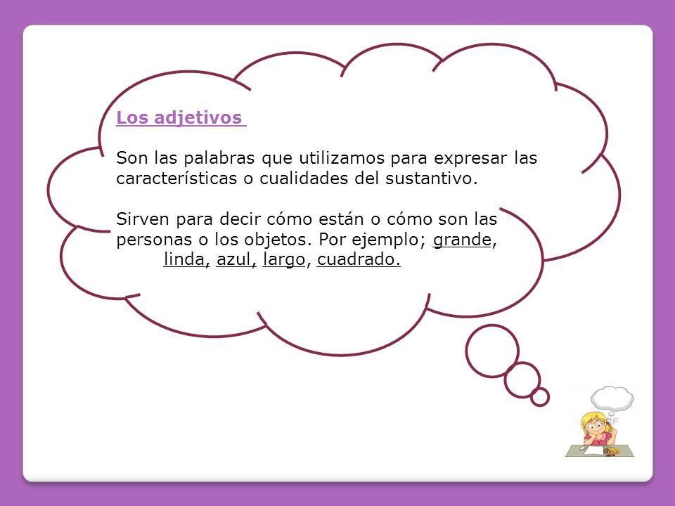 Los adjetivos Son las palabras que utilizamos para expresar las. características o cualidades del sustantivo.