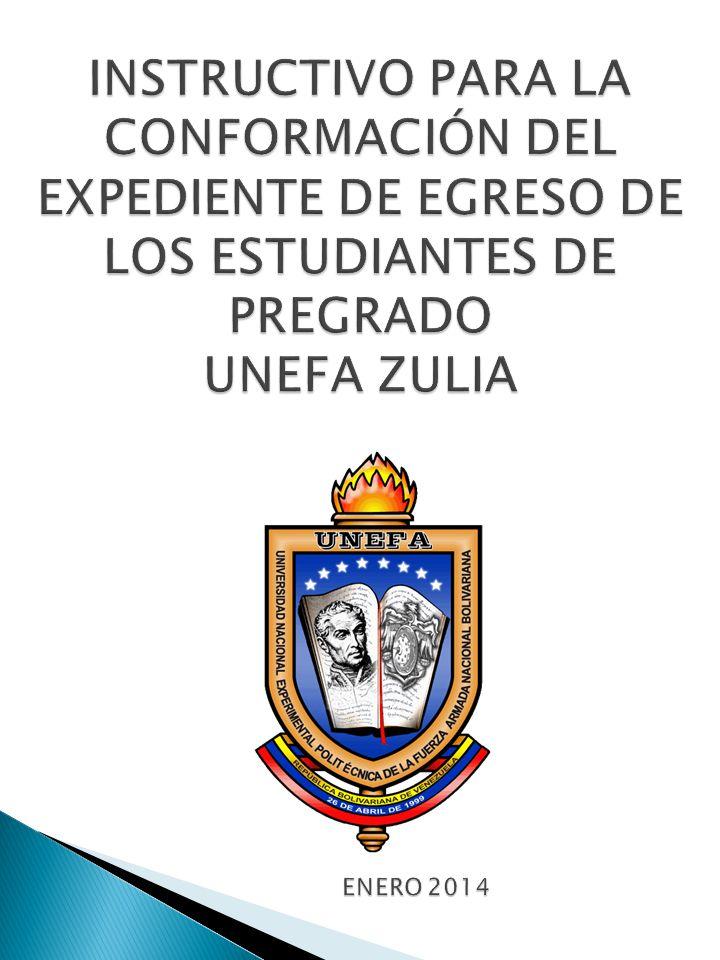 INSTRUCTIVO PARA LA CONFORMACIÓN DEL EXPEDIENTE DE EGRESO DE LOS ESTUDIANTES DE PREGRADO UNEFA ZULIA