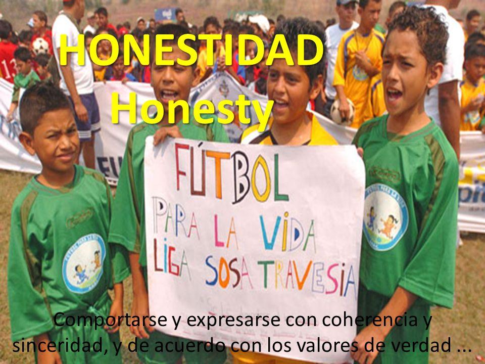 HONESTIDAD Honesty Comportarse y expresarse con coherencia y sinceridad, y de acuerdo con los valores de verdad ...