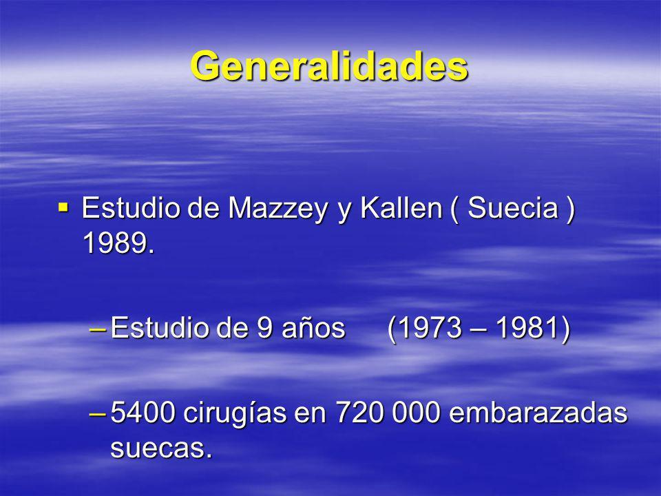 Generalidades Estudio de Mazzey y Kallen ( Suecia ) 1989.