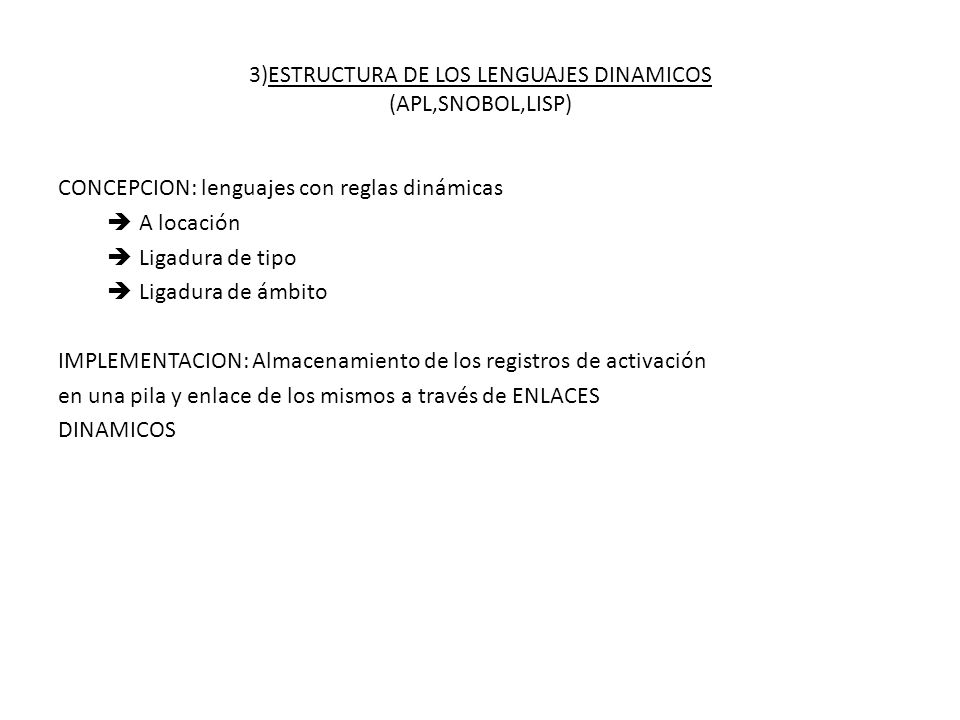3)ESTRUCTURA DE LOS LENGUAJES DINAMICOS (APL,SNOBOL,LISP)
