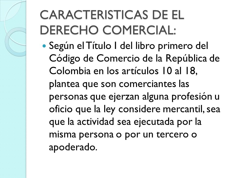 CARACTERISTICAS DE EL DERECHO COMERCIAL: