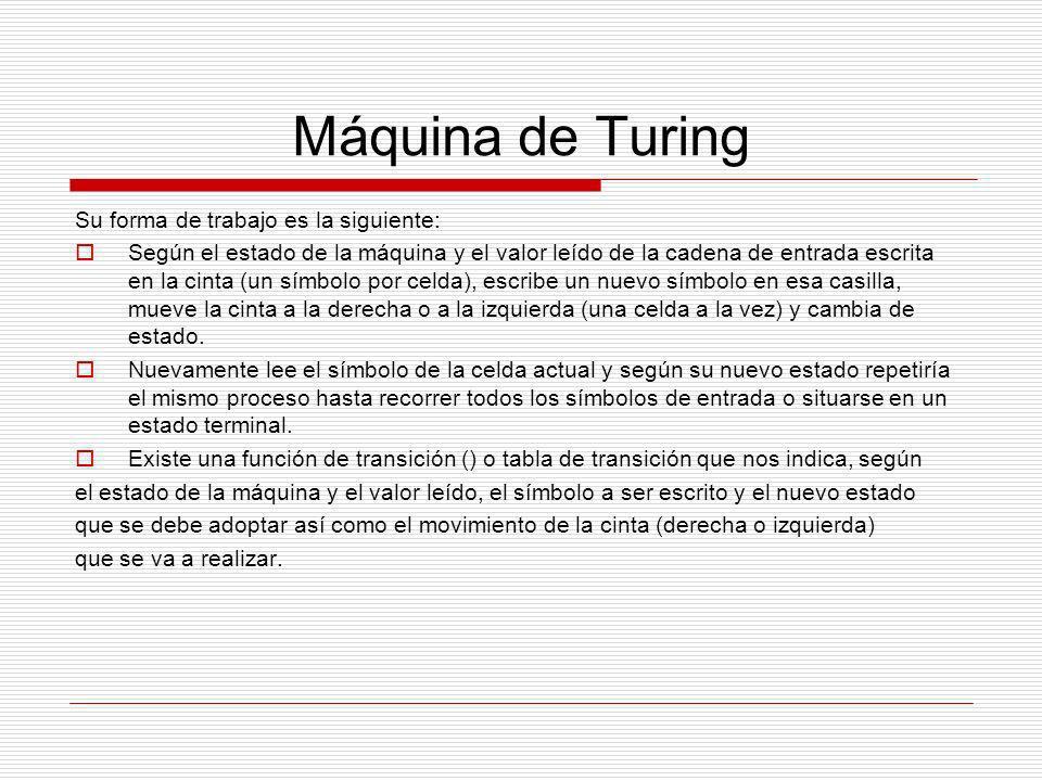 Máquina de Turing Su forma de trabajo es la siguiente: