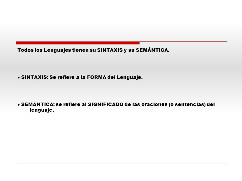 Todos los Lenguajes tienen su SINTAXIS y su SEMÁNTICA