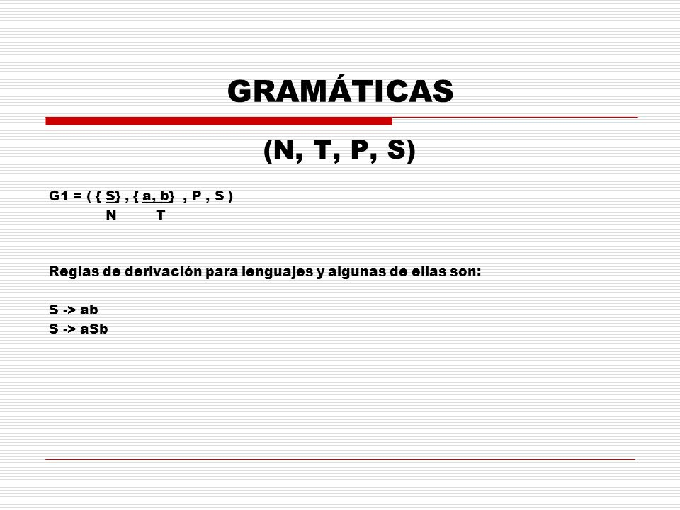 GRAMÁTICAS (N, T, P, S) G1 = ( { S} , { a, b} , P , S ) N T