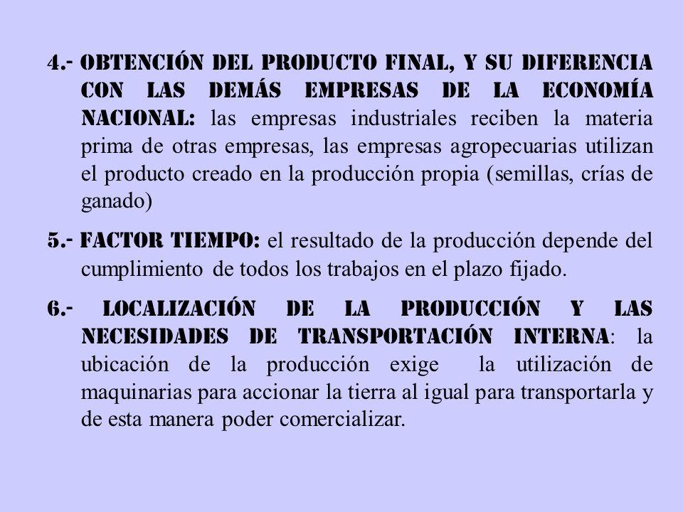 4.- Obtención del producto final, y su diferencia con las demás empresas de la economía nacional: las empresas industriales reciben la materia prima de otras empresas, las empresas agropecuarias utilizan el producto creado en la producción propia (semillas, crías de ganado)