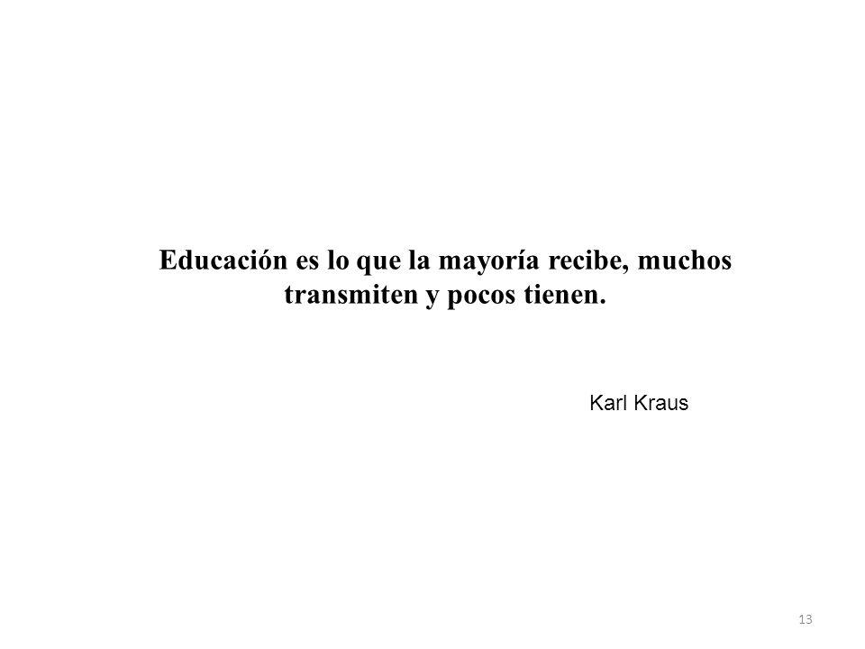 Educación es lo que la mayoría recibe, muchos transmiten y pocos tienen.