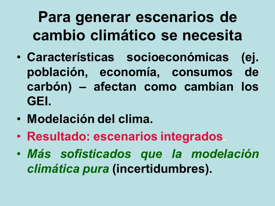 Para generar escenarios de cambio climático se necesita