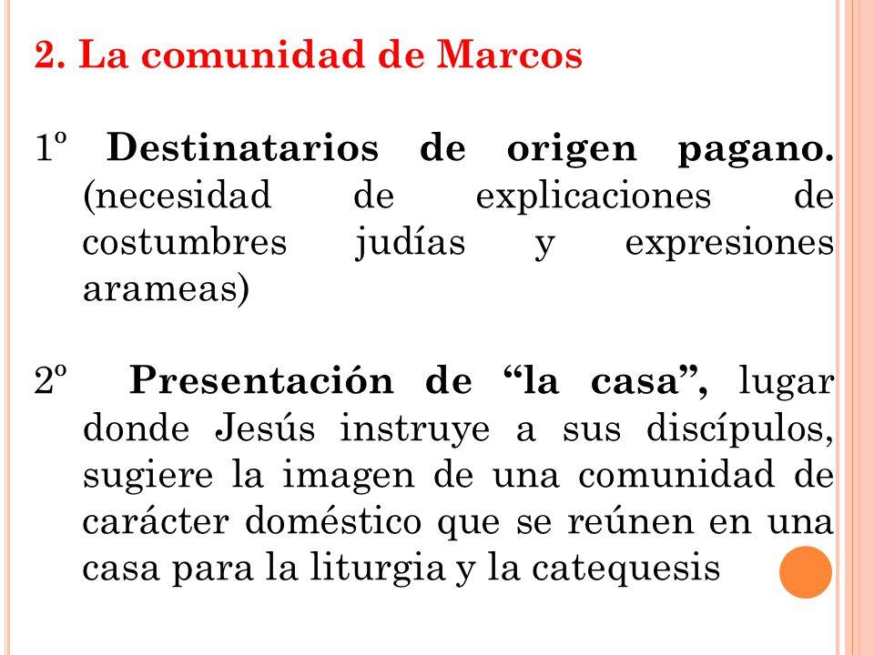2. La comunidad de Marcos 1º Destinatarios de origen pagano. (necesidad de explicaciones de costumbres judías y expresiones arameas)