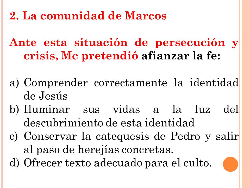 2. La comunidad de Marcos Ante esta situación de persecución y crisis, Mc pretendió afianzar la fe:
