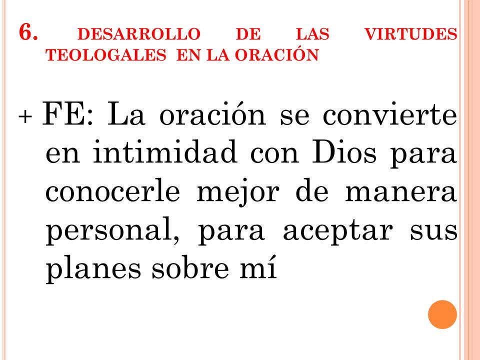 6. DESARROLLO DE LAS VIRTUDES TEOLOGALES EN LA ORACIÓN