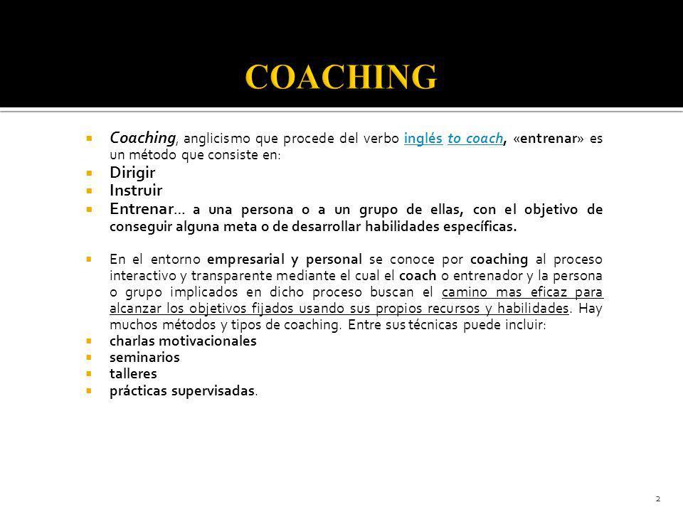 COACHING Coaching, anglicismo que procede del verbo inglés to coach, «entrenar» es un método que consiste en: