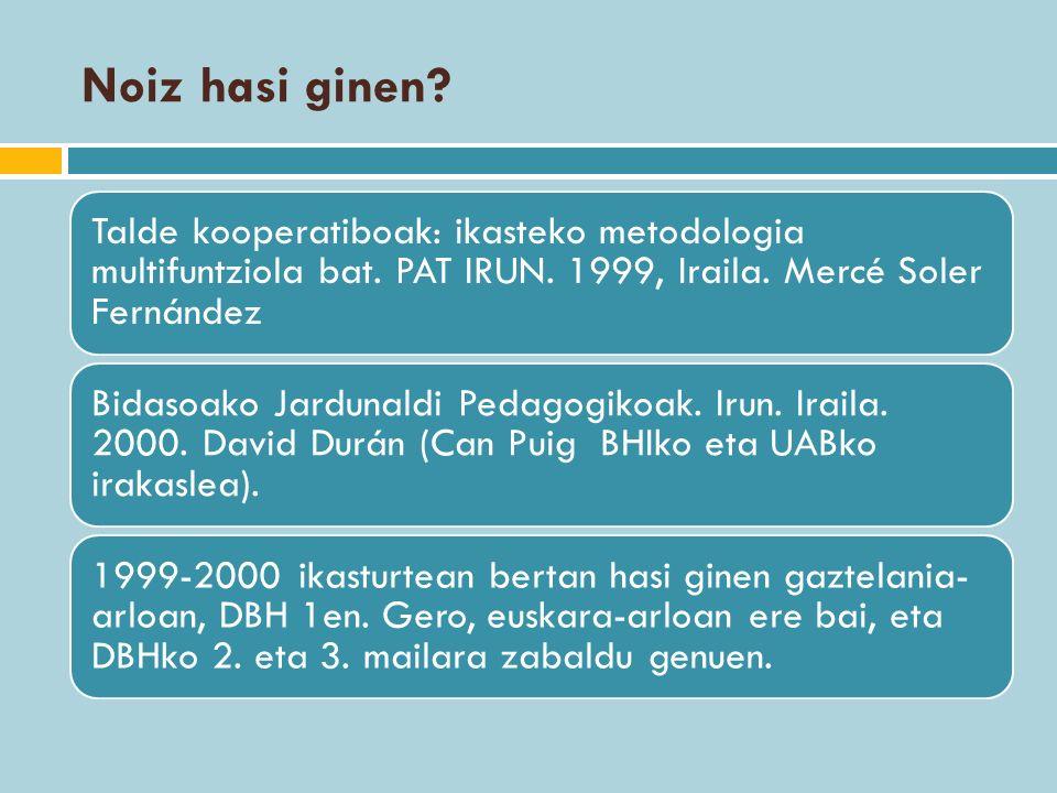 Noiz hasi ginen Talde kooperatiboak: ikasteko metodologia multifuntziola bat. PAT IRUN. 1999, Iraila. Mercé Soler Fernández.