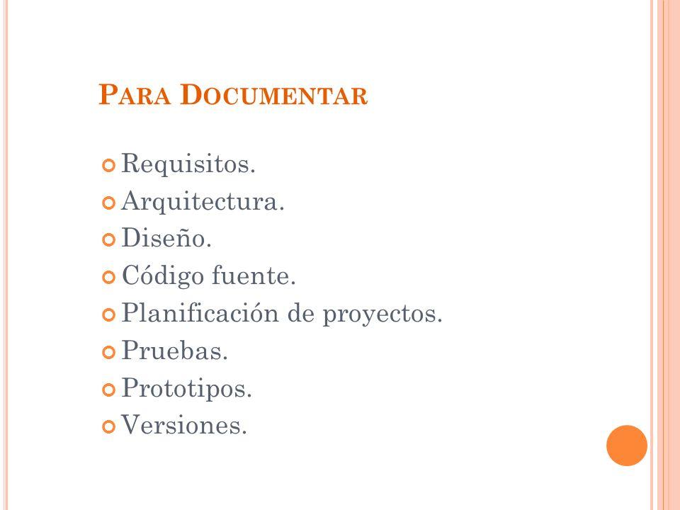 Para Documentar Requisitos. Arquitectura. Diseño. Código fuente.